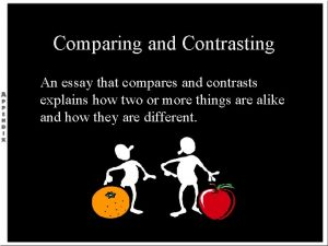 Comparing and Contrasting An essay that compares and