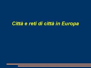 Citt e reti di citt in Europa Che
