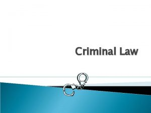 Criminal Law Criminal law involves prosecution by the