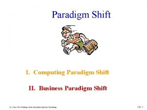 Paradigm Shift I Computing Paradigm Shift II Business