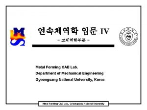 IV Metal Forming CAE Lab Department of Mechanical