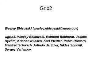 Grib 2 Wesley Ebisuzaki wesley ebisuzakinoaa gov wgrib