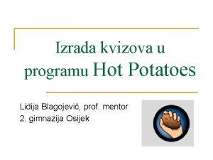 Izrada kvizova u programu Hot Potatoes Lidija Blagojevi
