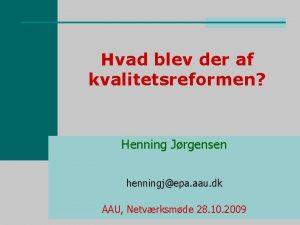 Hvad blev der af kvalitetsreformen Henning Jrgensen henningjepa