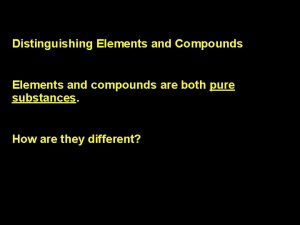 2 3 3 Distinguishing Elements and Compounds Elements