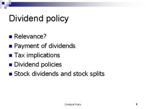 Dividend policy Relevance n Payment of dividends n