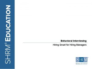 Behavioral Interviewing Hiring Smart for Hiring Managers SHRM