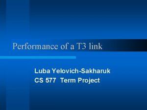 Performance of a T 3 link Luba YelovichSakharuk