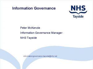 Information Governance Peter Mc Kenzie Information Governance Manager