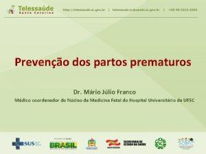 Preveno dos partos prematuros Dr Mrio Jlio Franco