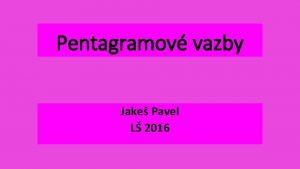 Pentagramov vazby Jake Pavel L 2016 Pentagramov vazby