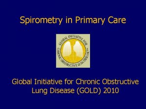 Spirometry in Primary Care Global Initiative for Chronic