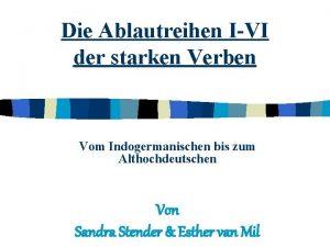 Die Ablautreihen IVI der starken Verben Vom Indogermanischen