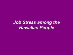 Job Stress among the Hawaiian People Job Stress