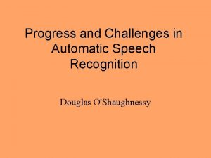 Progress and Challenges in Automatic Speech Recognition Douglas