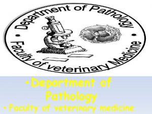Department of Pathology Faculty of veterinary medicine 1
