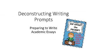Deconstructing Writing Prompts Preparing to Write Academic Essays