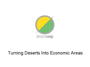 Turning Deserts Into Economic Areas Global deserts are