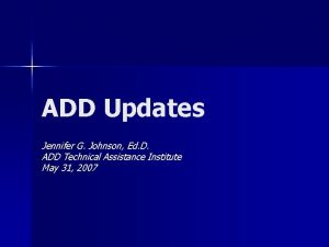 ADD Updates Jennifer G Johnson Ed D ADD