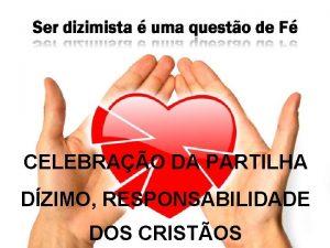 CELEBRAO DA PARTILHA DZIMO RESPONSABILIDADE DOS CRISTOS MOTIVAO