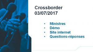 Crossborder 03072017 Ministres Dmo Site internet Questionsrponses Ministre