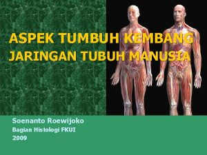 ASPEK TUMBUH KEMBANG JARINGAN TUBUH MANUSIA Soenanto Roewijoko