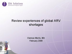 Review experiences of global ARV shortages Clarisse Morris