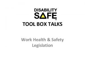 TOOL BOX TALKS Work Health Safety Legislation Background