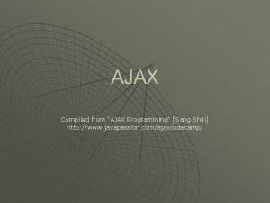 AJAX Compiled from AJAX Programming Sang Shin http