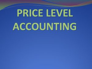 PRICE LEVEL ACCOUNTING INTRODUCTION Prices do not remain