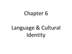 Chapter 6 Language Cultural Identity Cultural Identity The