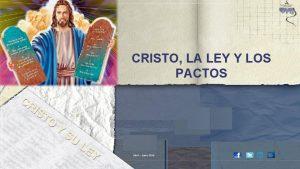 CRISTO LA LEY Y LOS PACTOS Abril Junio