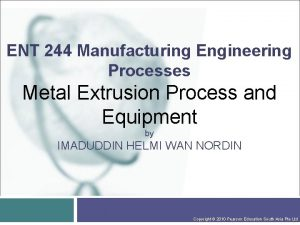 ENT 244 Manufacturing Engineering Processes Metal Extrusion Process
