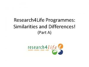 Research 4 Life Programmes Similarities and Differences Part