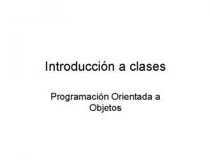 Introduccin a clases Programacin Orientada a Objetos Clases