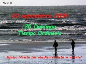 Ciclo B 20 septiembre 2009 25 Domingo Tiempo