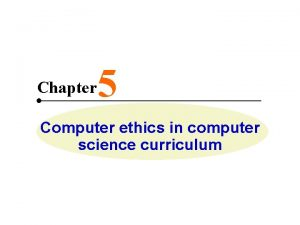 Chapter 5 Computer ethics in computer science curriculum
