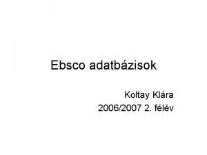 Ebsco adatbzisok Koltay Klra 20062007 2 flv Orszgos
