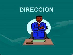 DIRECCION DIRECCION Direccin es la etapa del proceso