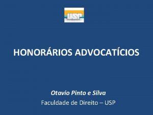 HONORRIOS ADVOCATCIOS Otavio Pinto e Silva Faculdade de