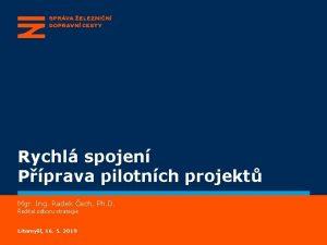 Rychl spojen Pprava pilotnch projekt Mgr Ing Radek