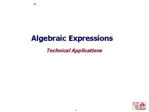 Simplifying Expressions Algebraic Expressions Evaluating Expressions Technical Applications