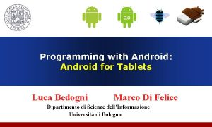 Programming with Android Android for Tablets Luca Bedogni
