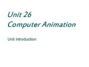 Unit 26 Computer Animation Unit Introduction Computer Animation