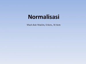 Normalisasi Much Aziz Muslim S Kom M Kom