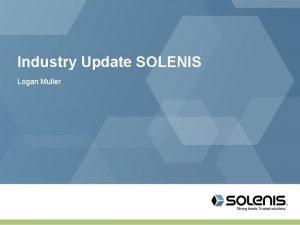 Industry Update SOLENIS Logan Muller SOLENIS Parent company