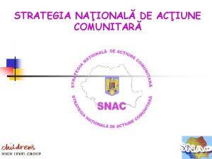 STRATEGIA NAIONAL DE ACIUNE COMUNITAR STRATEGIA NAIONAL DE
