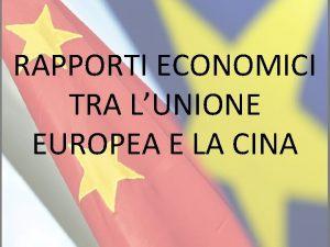 RAPPORTI ECONOMICI TRA LUNIONE EUROPEA E LA CINA