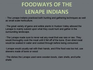 FOODWAYS OF THE LENAPE INDIANS The Lenape Indians