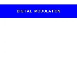 DIGITAL MODULATION Digitaltoanalog modulation Digitaltoanalog modulation Why Digitaltoanalog